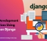 Get The Best Django Web Development For Your Biz!